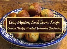 Cozy Mystery Book Series Recipe: Chicken/Turkey Meatball Submarine Sandwiches Meatball Sub Sandwiches, Meatball Subs, Book Club Recommendations, Turkey Meatballs, Ground Chicken, Cozy Mysteries, Book Series, Chicken Recipes, Glow