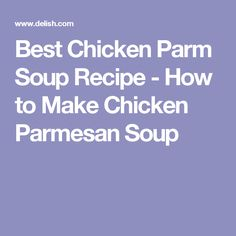 Best Chicken Parm Soup Recipe - How to Make Chicken Parmesan Soup