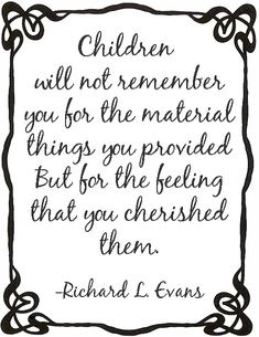 regardless of big or small material things, it is love they really need the most & not just the words, but actions! Quotes For Kids, Great Quotes, Quotes To Live By, Me Quotes, Funny Quotes, Inspirational Quotes, Quotes Children, Super Quotes, Family Quotes