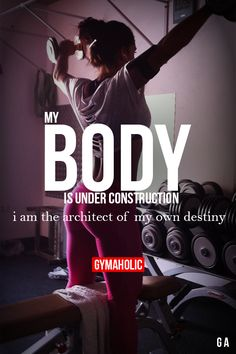My Body Is Under Construction I am the architect of my own destiny. http://www.gymaholic.co