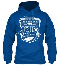 April T Shirt Name, Pefect April!!! Royal Sweatshirt Front