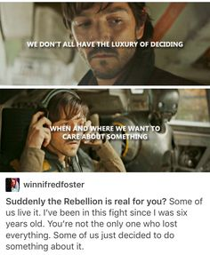 One of the reasons I love this movie (and Cassian and Jyn) is because Cassian tells off Jyn - calls her on her BS - and they're both hurt by the exchange, but they pick up and move on.