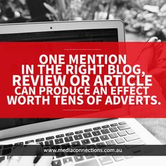 One mention in the right blog review or article can produce an effect worth tens of adverts