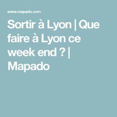 Sortir à Lyon | Que faire à Lyon ce week end ? | Mapado