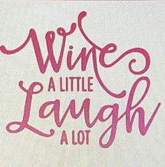 Check out this item in my Etsy shop https://www.etsy.com/listing/490066143/wine-a-little-laugh-a-lot-decal-wine