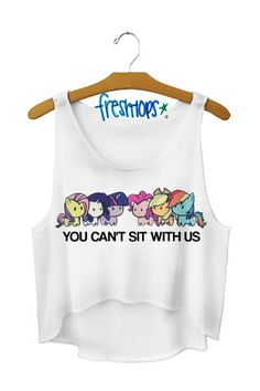 My lil pony/ Mean Girls You can't sit with us from Freshtops Cute Fashion, Teen Fashion, Fashion Outfits, Cute Tshirts, Cool Shirts, Belly Shirts, Fresh Tops, Cute Crop Tops, Tank Tops