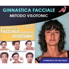 GINNASTICA FACCIALE - METODO VISOTONIC - LOREDANA DE MICHELIS (In Offerta Promo Limitata)