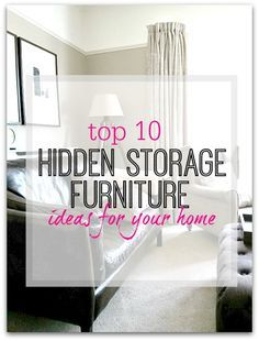 Ideas for furniture in every room of your home - make furniture work harder for you by adding hidden storage and clearing the clutter