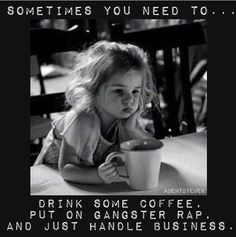 Lol What I think every morning! Sometimes all you need is coffee and gangsta rap. Montag Motivation, Fitness Motivation, Mercedes Benz, Gangster Rap, Funny Quotes, Life Quotes, One Of Those Days, Story Of My Life, Just For Laughs