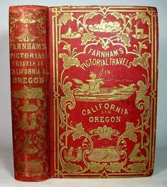 LIFE, ADVENTURES AND TRAVELS IN CALIFORNIA (a.k.a. FARNHAM'S PICTORIAL TRAVELS IN CALIFORNIA AND OREGON), To Which Are Added the Conquest of California, Travels in Oregon, and the History of the Gold Regions.