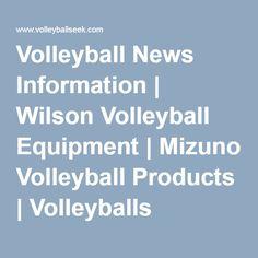 Volleyball News Information | Wilson Volleyball Equipment | Mizuno Volleyball Products | Volleyballs Kneepads Shoes | Molten Tachikara Volleyballs