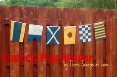 Make your own nautical flags.  Every letter has a symbol.  Fun for summer time fence!  Blog: Three Scoops of Love: Nautical Flag Banner