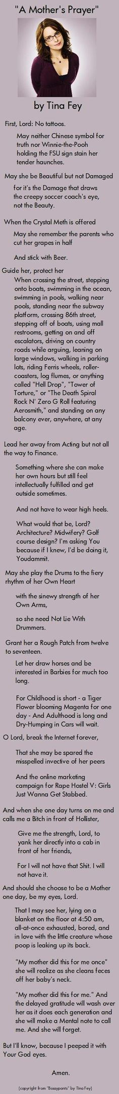 Oh My gosh - this made me laugh, it made me cry, it made me smile as well as sigh....  A Mother's Prayer by Tina Fey