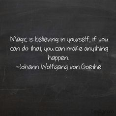 Goethe Quotable Quotes, Art Quotes, Believe In You, Chalkboard Quotes, Quotations, Magic, Shit Happens, Words, Frases