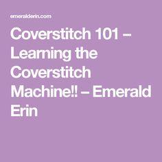 Coverstitch 101 – Learning the Coverstitch Machine!! – Emerald Erin