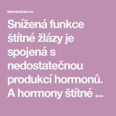 Snížená funkce štítné žlázy je spojená s nedostatečnou produkcí hormonů. A hormony štítné žlázy jsou odpovědné za metabolismus tuků a sacharidů. Food And Drink, Drinks, Drinking, Beverages, Drink, Beverage