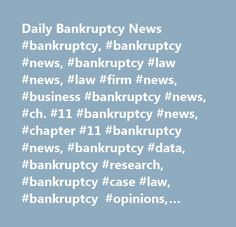 Daily Bankruptcy News #bankruptcy, #bankruptcy #news, #bankruptcy #law #news, #law #firm #news, #business #bankruptcy #news, #ch. #11 #bankruptcy #news, #chapter #11 #bankruptcy #news, #bankruptcy #data, #bankruptcy #research, #bankruptcy #case #law, #bankruptcy #opinions, #pacer #links, #recent #ch. #11 #bankruptcies, #recent #ch. #11 #adversary #proceeding #filings, #chapter #11, #new #chapter #11 #filings, #bankruptcy #data, #bankruptcy #filing #data, #bankruptcy #filing #statistics, #new…