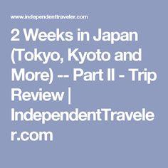 2 Weeks in Japan (Tokyo, Kyoto and More) -- Part II - Trip Review   IndependentTraveler.com