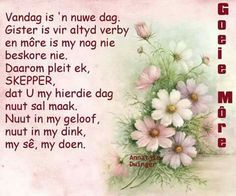 Evening Greetings, Goeie More, Afrikaans, Good Morning Quotes, Beautiful Words, Ale, Prayers, Christian, Wisdom