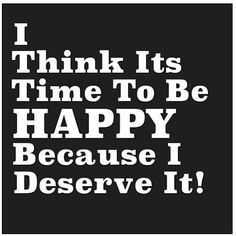 You deserve it so go get it! #Happiness