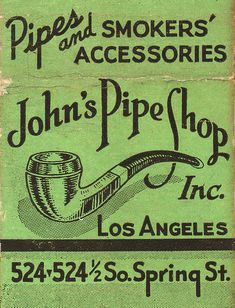 John's Pipe Shop  524-524 1/2 South Spring Street  Los Angeles    When smoking a pipe  Smoke the best!    Serving the exclusive Wilshire mixture.