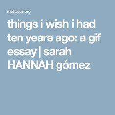 things i wish i had ten years ago: a gif essay | sarah HANNAH gómez