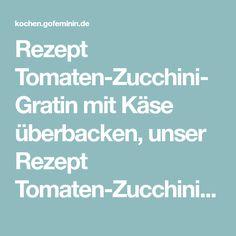 Rezept Tomaten-Zucchini-Gratin mit Käse überbacken, unser Rezept Tomaten-Zucchini-Gratin mit Käse überbacken - gofeminin.de