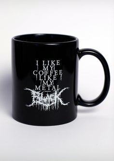I like my coffee like my Metal - Black