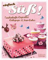 """Einfach süß""- Zauberhafte Cupcakes, Cakepops & Fun-Cakes"
