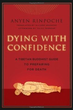 Dying with Confidence: A Tibetan Buddhist Guide to Preparing for Death by Anyen Rinpoche, http://www.amazon.com/dp/0861716566/ref=cm_sw_r_pi_dp_MUGqrb0BZ57FS