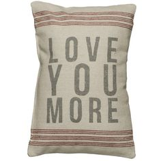 I should make pillows that say Love, More, Most, etc... :)