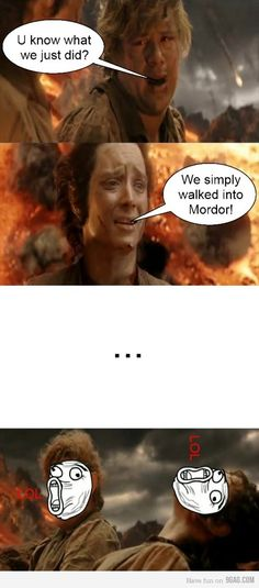 but... one does not simply WALK into Mordor!