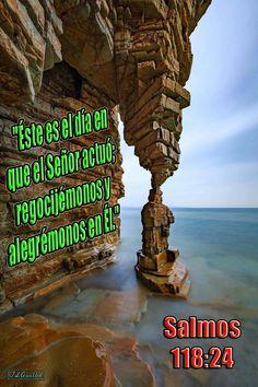 """- Salmos 118:24 - """"Éste es el día en que el Señor actuó; regocijémonos y alegrémonos en Él."""""""