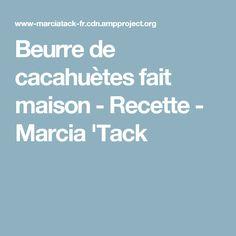 Beurre de cacahuètes fait maison - Recette - Marcia 'Tack