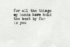 for all the things my hands have held the best by far is you