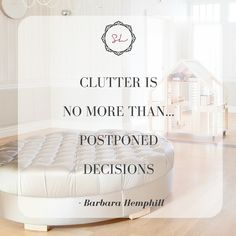 """Clutter is no more than Postponed Decisions."" - Barbara Hemphill #procrastination #clutter"