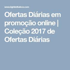 Ofertas Diárias em promoção online | Coleção 2017 de Ofertas Diárias