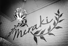 Meraki: soul, creativity, or love you put into something, essence of yourself put into your work would love to get this as a tattoo on my wrist