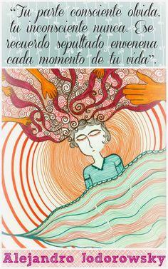 ... Tu parte consciente olvida, tu inconsciente nunca. Ese recuerdo sepultado envenena cada momento de tu vida. Alejandro Jodorowsky.