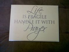 """Life is Fragile Handle it with Prayer"""
