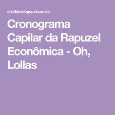 Cronograma Capilar da Rapuzel Econômica - Oh, Lollas