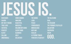 Jesus is...this would make a great thing to print out and send to our sponsored kids!