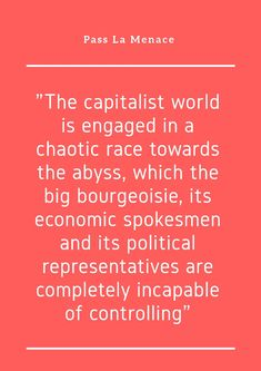 """""""The capitalist world is engaged in a chaotic race towards the abyss, which the big bourgeoisie, its economic spokesmen and its political representatives are completely incapable of controlling"""" Proverbs Quotes, Politics, World, Big, The World"""