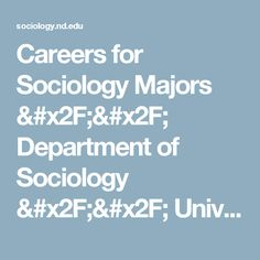 Careers for Sociology Majors // Department of Sociology // University of Notre Dame