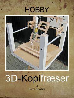 Hobby  Et eksperiment med 3D kopifræser til mindre opgaver. An experiment with 3D copy milling