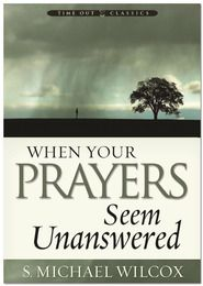 When Your Prayers Seem Unanswered, by S. Michael Wilcox