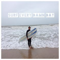 Surf every damn day !