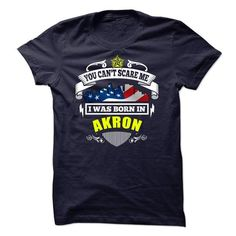 You Cant Scare Me, I Was Born In Akron - #black hoodie #navy sweater. ACT QUICKLY => https://www.sunfrog.com/States/You-Cant-Scare-Me-I-Was-Born-In-Akron-19317826-Guys.html?68278