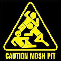 CAUTION: MOSH PIT