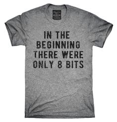 In The Beginning There Were Only 8 Bits Shirt, Hoodies, Tanktops
